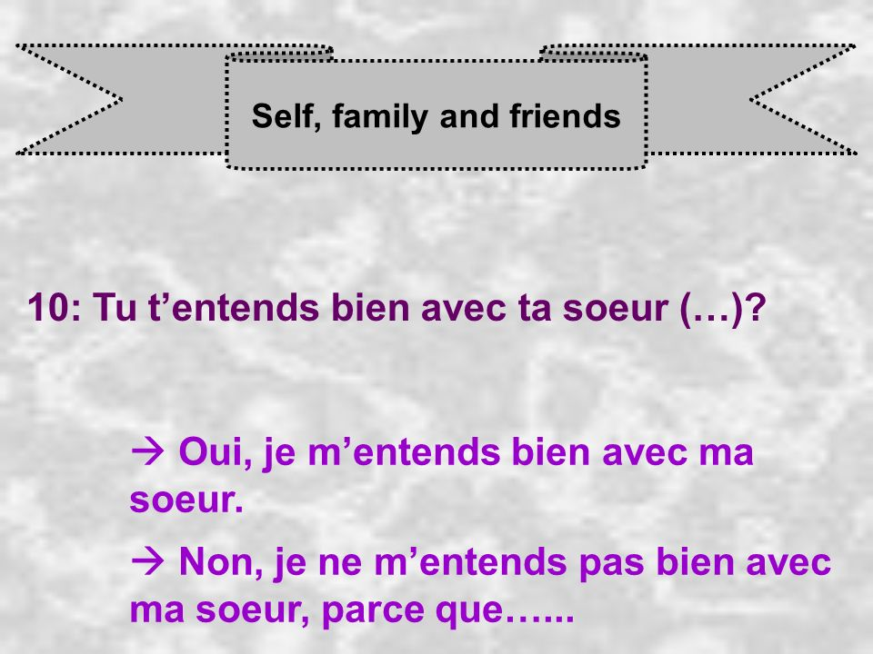 Self, family and friends 10: Tu tentends bien avec ta soeur (…).