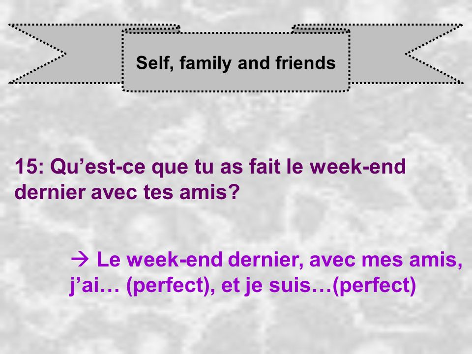 Self, family and friends 15: Quest-ce que tu as fait le week-end dernier avec tes amis.