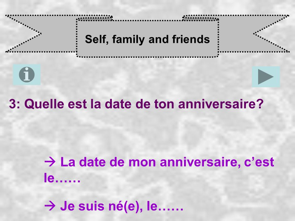 Self, family and friends 3: Quelle est la date de ton anniversaire.