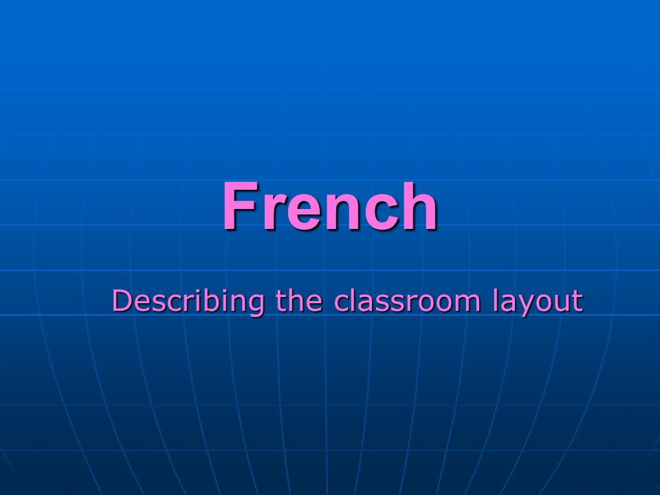 French Describing the classroom layout