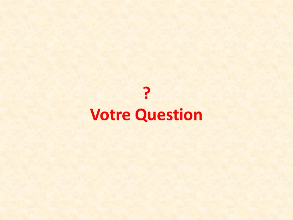 Votre Question