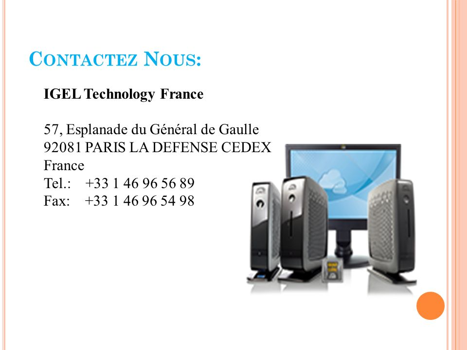 C ONTACTEZ N OUS : IGEL Technology France 57, Esplanade du Général de Gaulle PARIS LA DEFENSE CEDEX France Tel.: Fax: