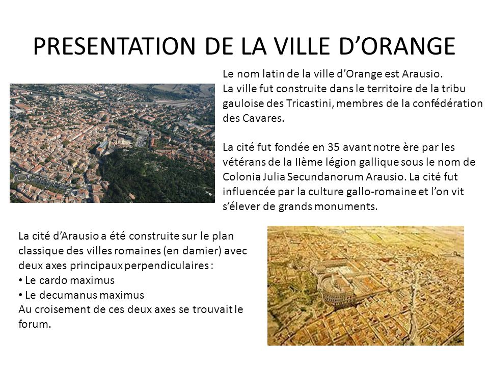 PRESENTATION DE LA VILLE D'ORANGE Le nom latin de la ville d'Orange est Arausio.