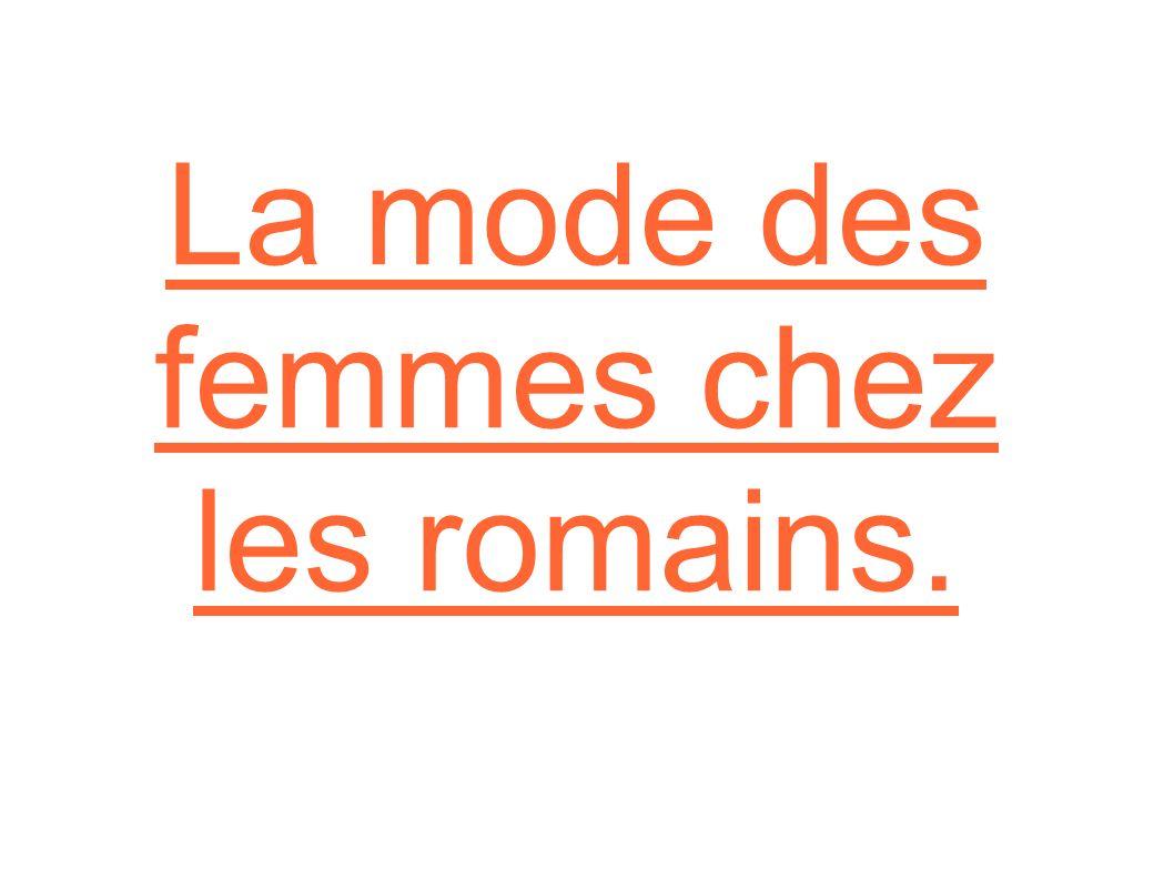 1 La mode des femmes chez les romains.