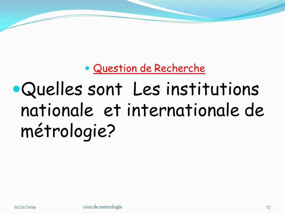 Question de Recherche Quelles sont Les institutions nationale et internationale de métrologie.