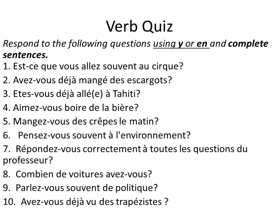Verb Quiz Respond to the following questions using y or en and complete sentences.