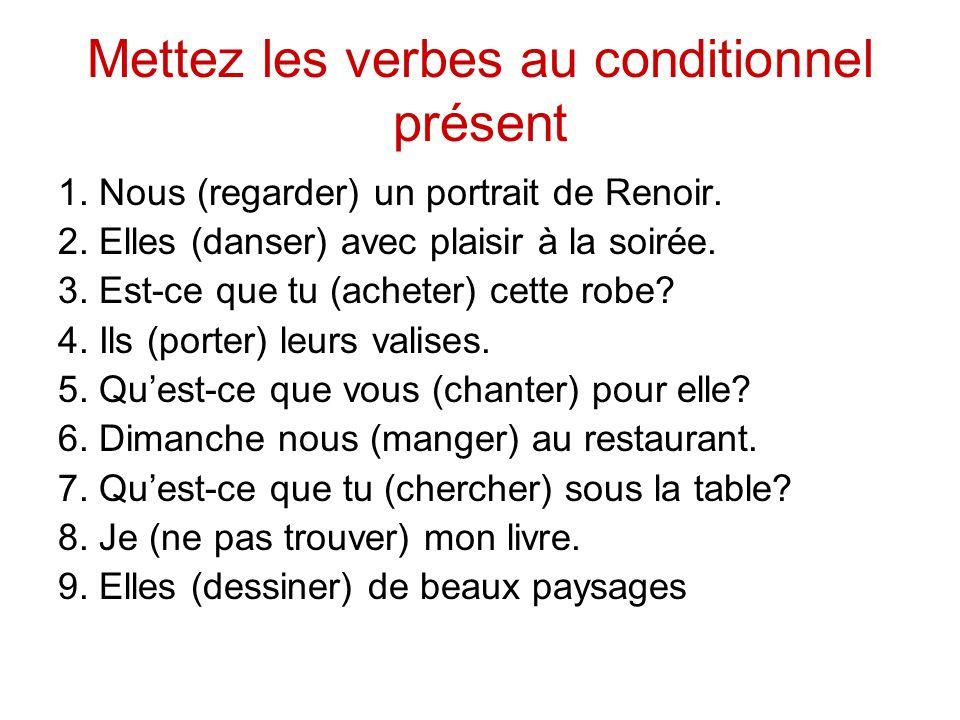 Conditionnel Present Mettez Les Verbes Au Conditionnel Present 1 Nous Regarder Un Portrait De Renoir 2 Elles Danser Avec Plaisir A La Soiree Ppt Telecharger