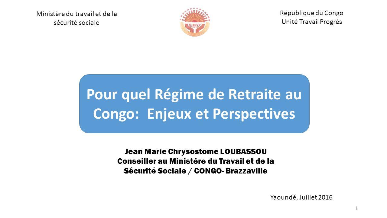 876830aa923 1 Ministère du travail et de la sécurité sociale République du Congo Unité  Travail Progrès Pour quel Régime de Retraite au Congo  Enjeux et  Perspectives ...