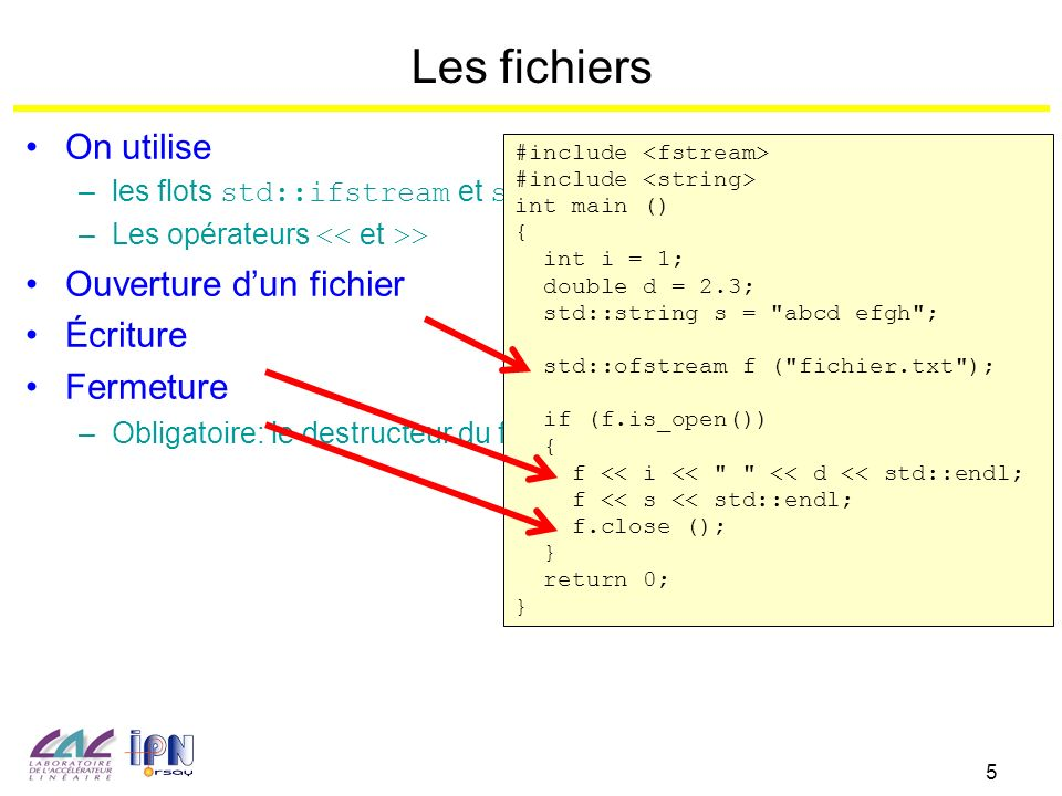 5 Les fichiers On utilise – les flots std::ifstream et std::ofstream – Les opérateurs > Ouverture d'un fichier Écriture Fermeture – Obligatoire: le destructeur du flot ne ferme pas le fichier #include int main () { int i = 1; double d = 2.3; std::string s = abcd efgh ; std::ofstream f ( fichier.txt ); if (f.is_open()) { f << i << << d << std::endl; f << s << std::endl; f.close (); } return 0; }