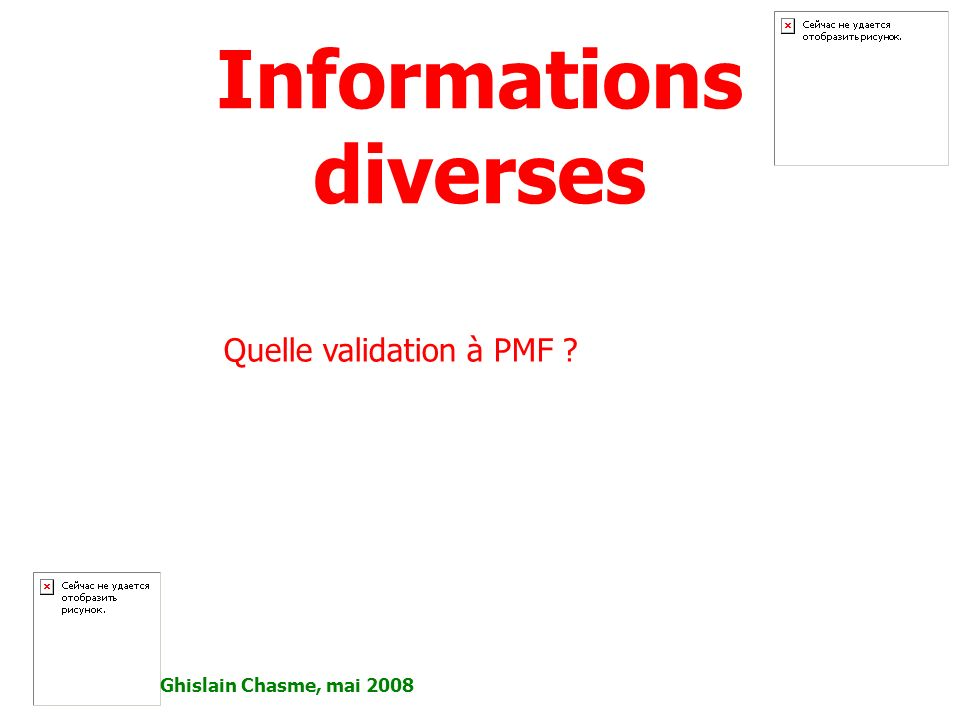 Informations diverses Ghislain Chasme, mai 2008 Quelle validation à PMF