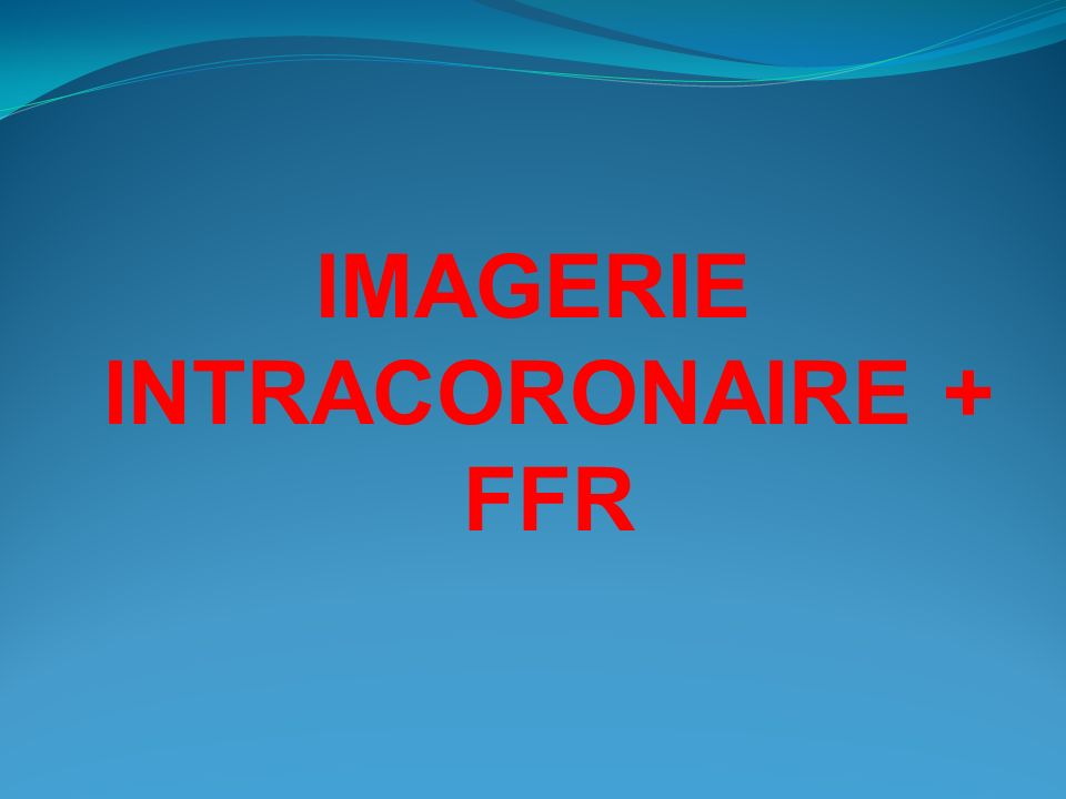IMAGERIE INTRACORONAIRE + FFR