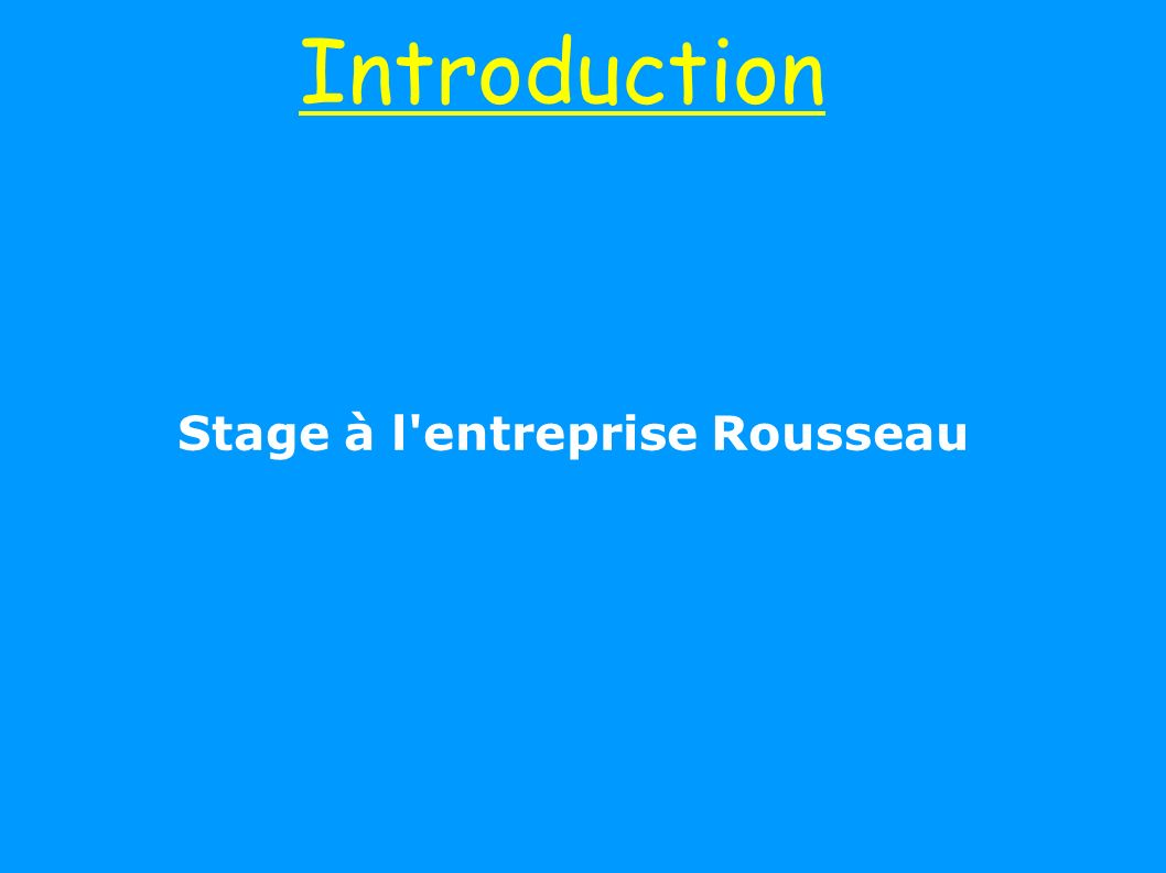 Introduction Stage à l entreprise Rousseau