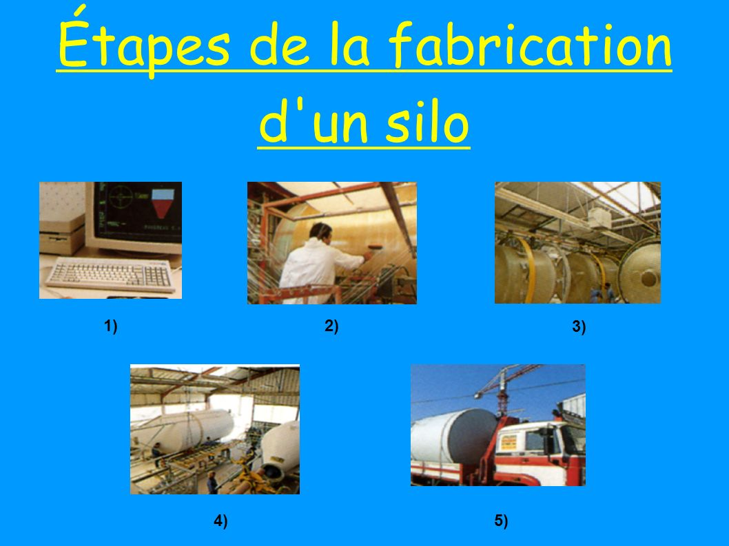 Étapes de la fabrication d un silo 1)2) 3) 5)4)
