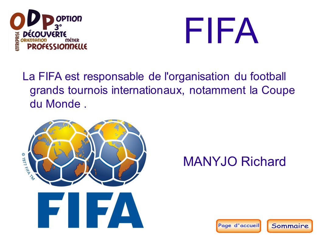 MANYJO Richard FIFA La FIFA est responsable de l organisation du football grands tournois internationaux, notamment la Coupe du Monde.