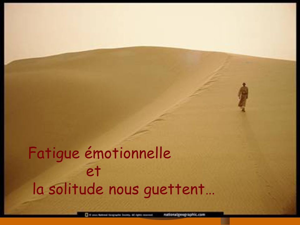 Fatigue émotionnelle et la solitude nous guettent…