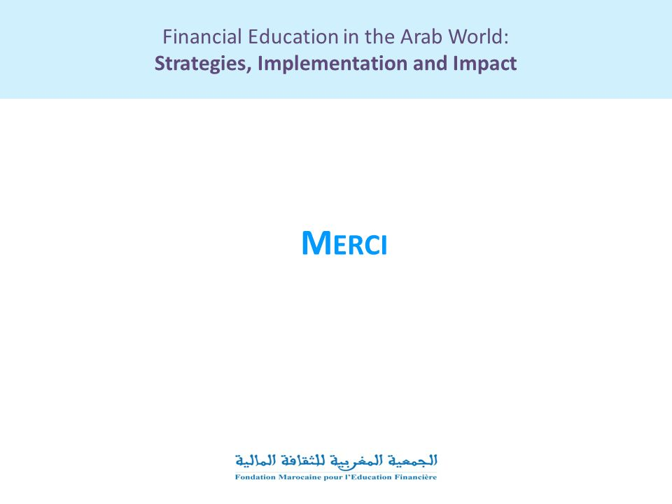 Financial Education in the Arab World: Strategies, Implementation and Impact M ERCI