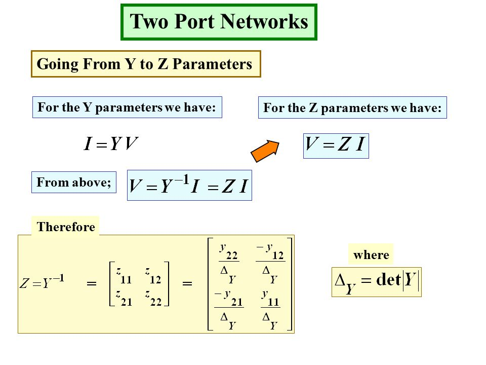 Two Port Networks Going From Y to Z Parameters For the Y parameters we have: For the Z parameters we have: From above; Therefore where