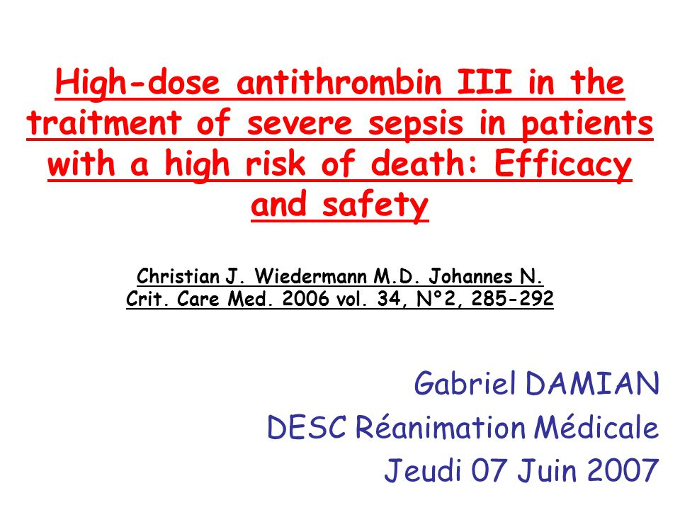 High-dose antithrombin III in the traitment of severe sepsis in patients with a high risk of death: Efficacy and safety Christian J.