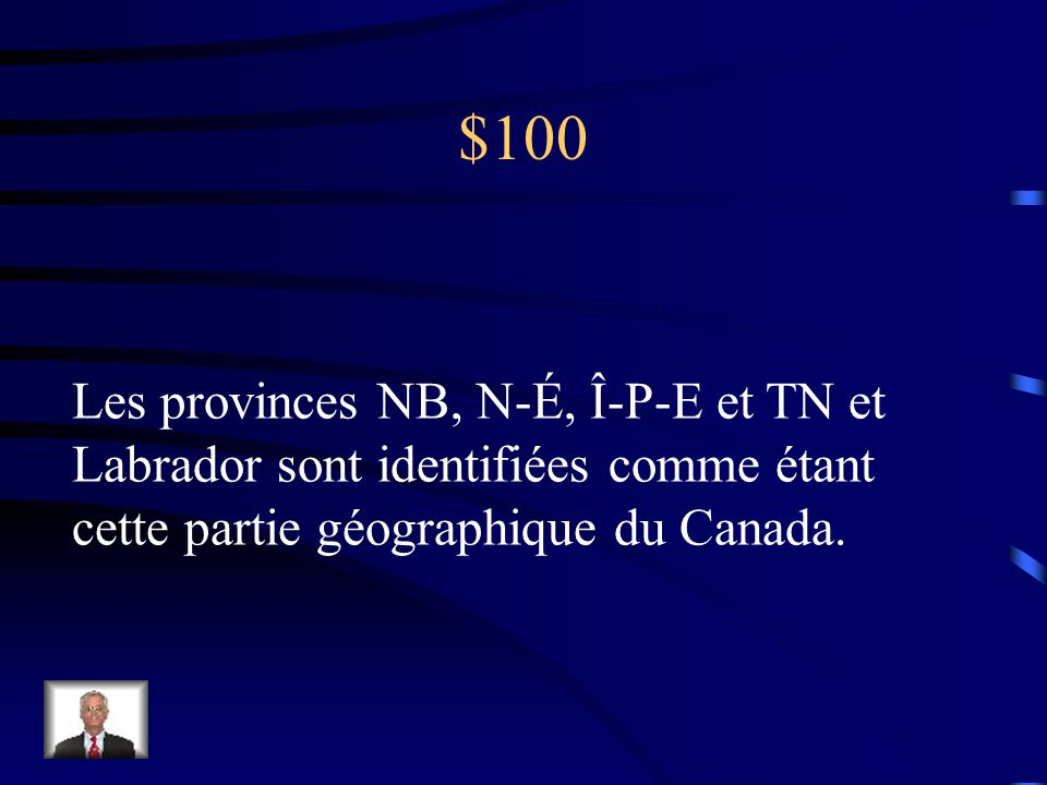 Jeopardy Les provinces de lAtlantique vocabulaire Comment trouver son chemin Q $100 Q $200 Q $300 Q $400 Q $500 Q $100 Q $200 Q $300 Q $400 Q $500 Final Jeopardy