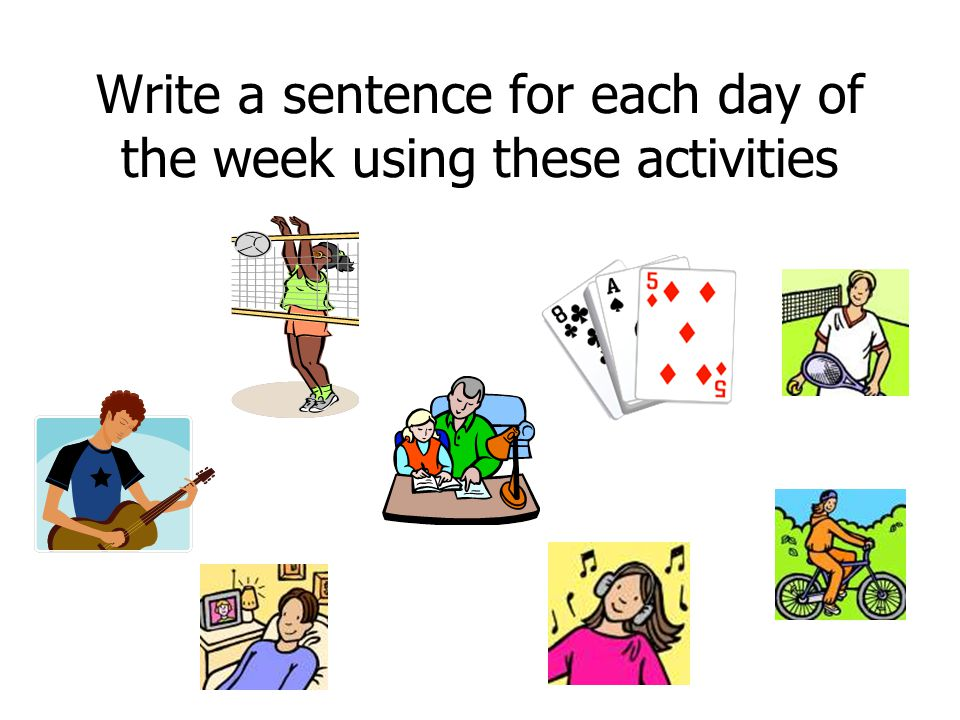 Write a sentence for each day of the week using these activities