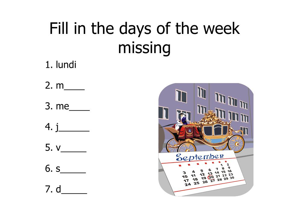 1.lundi 2.m____ 3.me____ 4.j______ 5.v_____ 6.s_____ 7.d_____ Fill in the days of the week missing