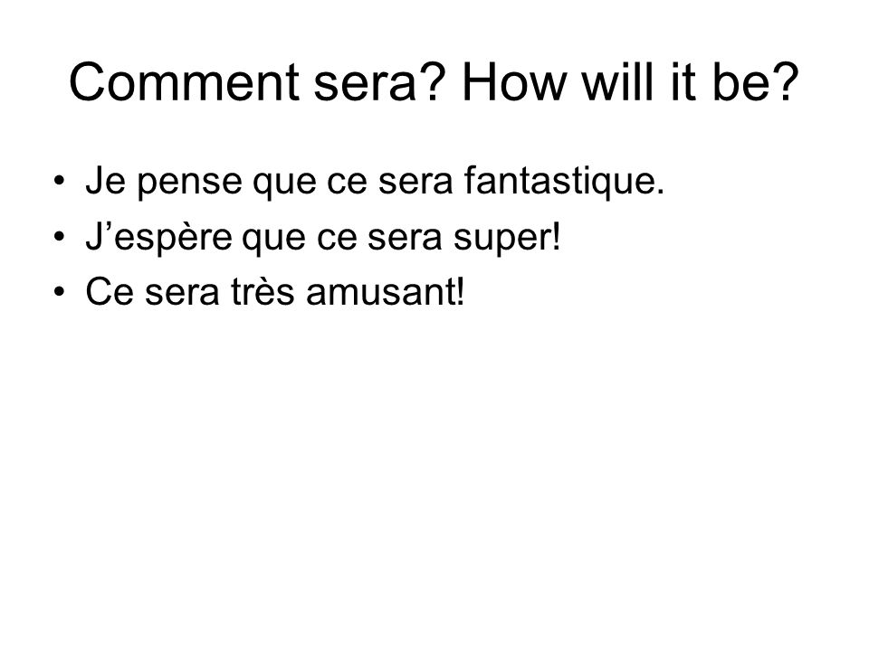 Comment sera. How will it be. Je pense que ce sera fantastique.