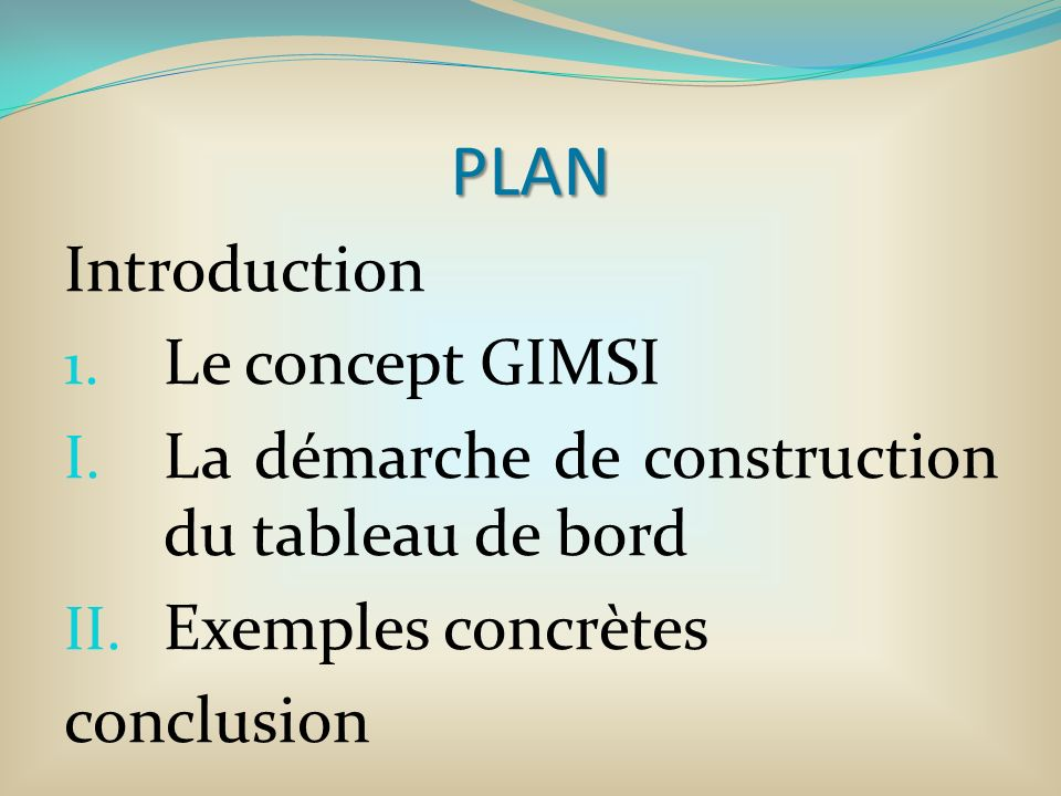 PLAN Introduction 1. Le concept GIMSI I. La démarche de construction du tableau de bord II.