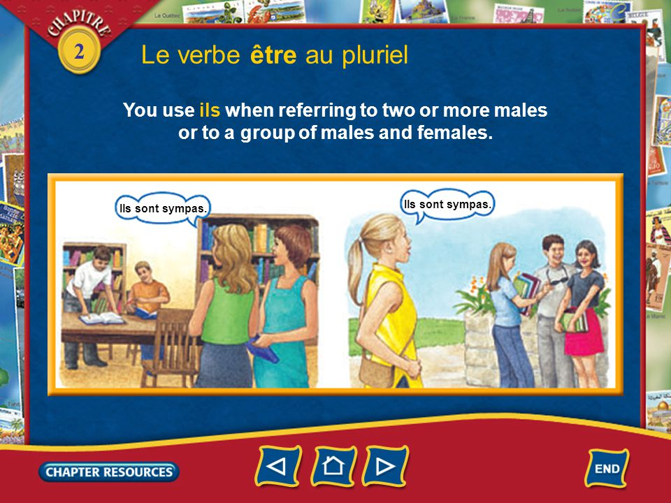 2 Le verbe être au pluriel You use ils when referring to two or more males or to a group of males and females.