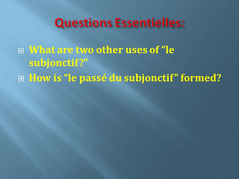 What are two other uses of le subjonctif How is le passé du subjonctif formed