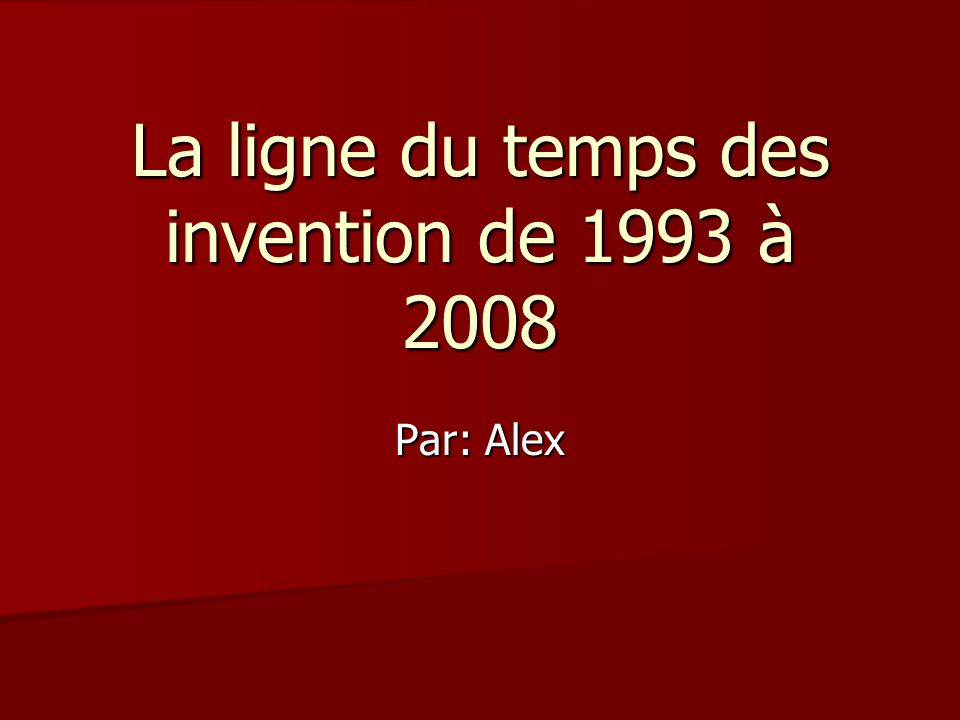 La ligne du temps des invention de 1993 à 2008 Par: Alex