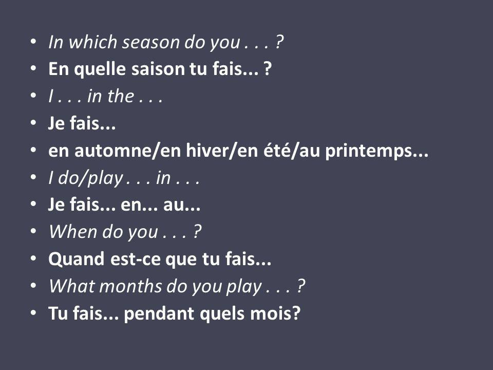 In which season do you... En quelle saison tu fais...