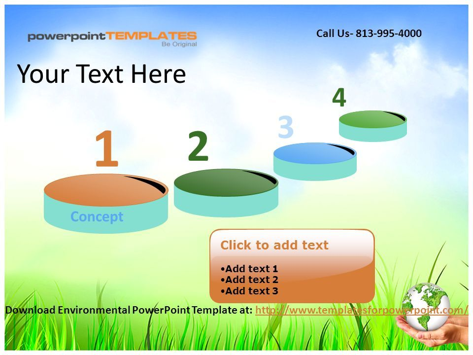 Concept Click to add text Add text 1 Add text 2 Add text 3 Your Text Here Download Environmental PowerPoint Template at:   Call Us