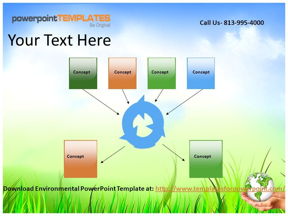 Concept Your Text Here Download Environmental PowerPoint Template at:   Call Us