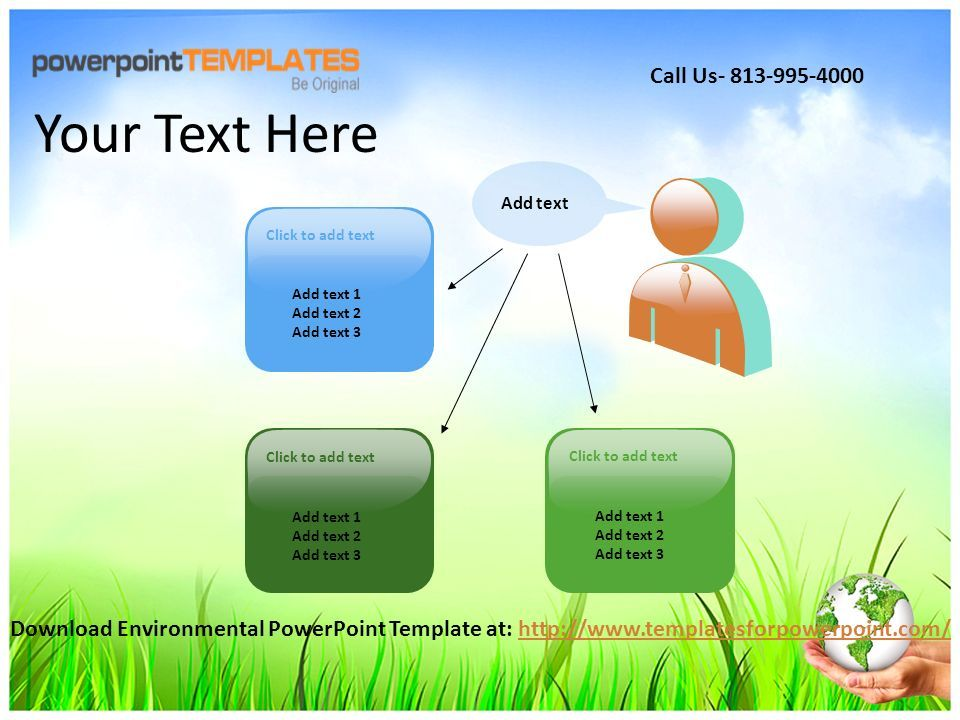 Add text 1 Add text 2 Add text 3 Click to add text Add text 1 Add text 2 Add text 3 Click to add text Add text 1 Add text 2 Add text 3 Click to add text Add text Your Text Here Download Environmental PowerPoint Template at:   Call Us