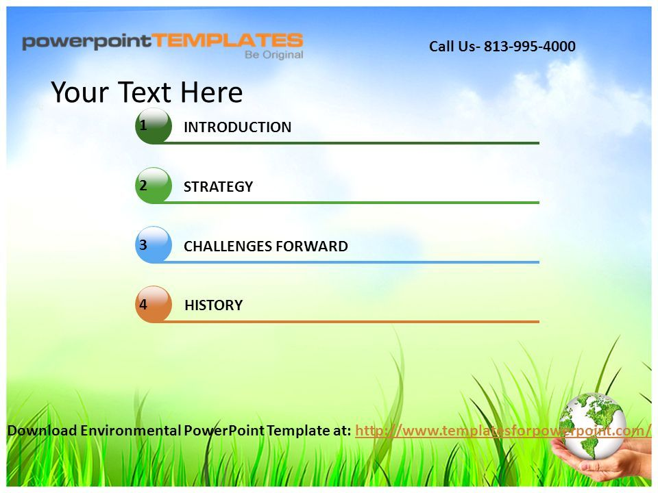 1 INTRODUCTION STRATEGY CHALLENGES FORWARD HISTORY Your Text Here Download Environmental PowerPoint Template at:   Call Us