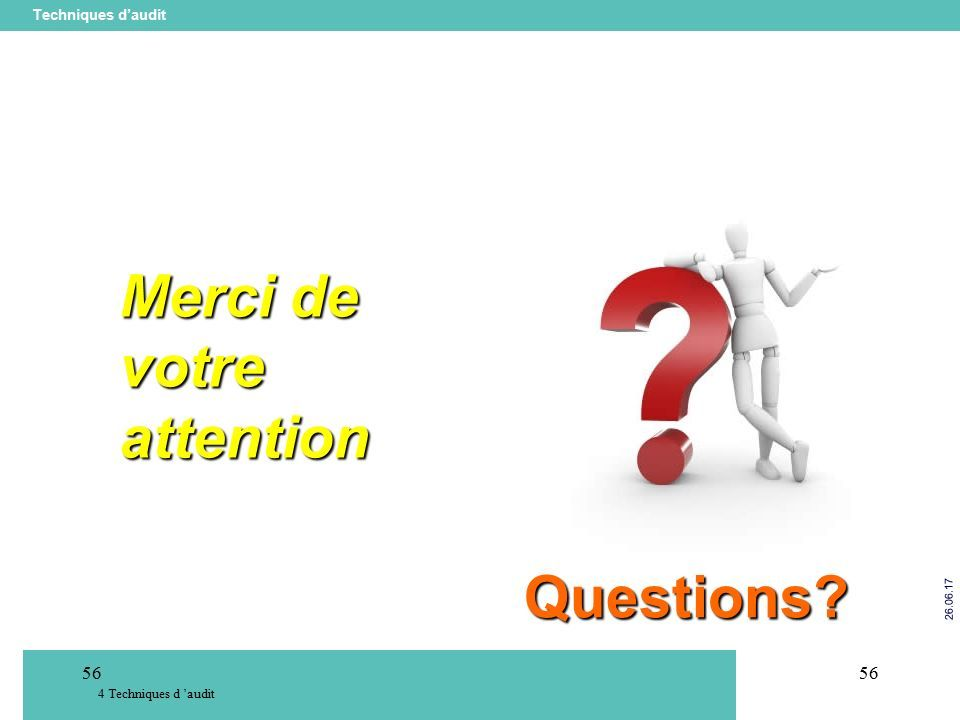 56 Techniques d'audit Techniques d 'audit 56 Questions Merci de votre attention