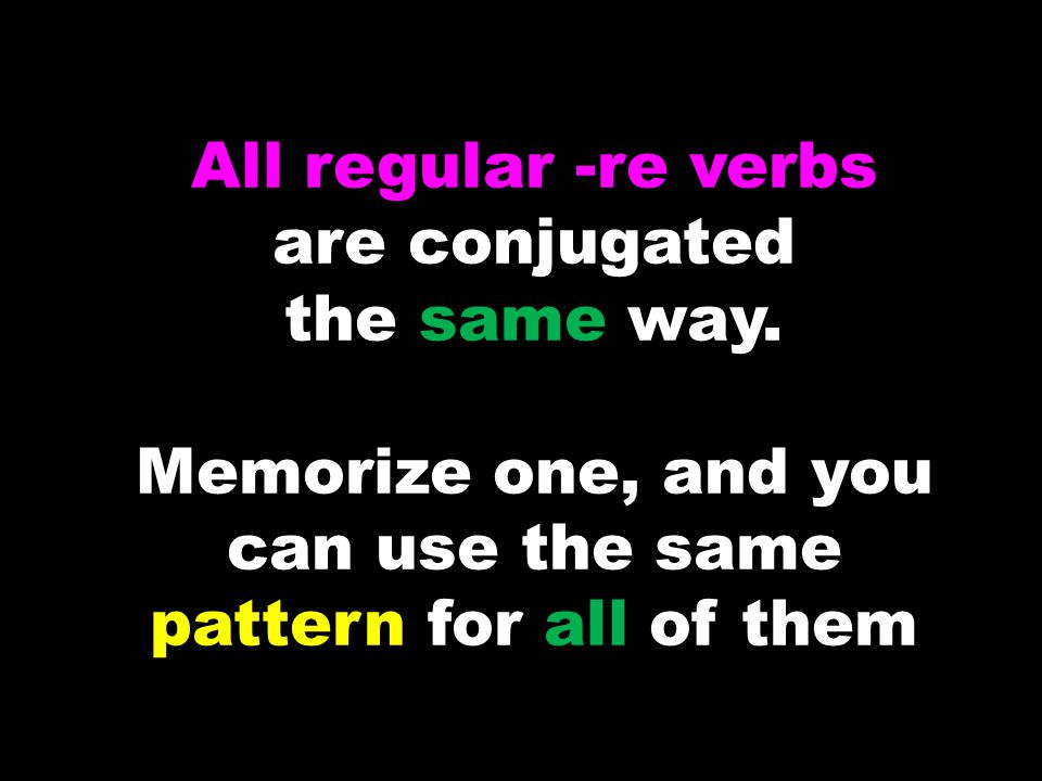 All regular -re verbs are conjugated the same way.