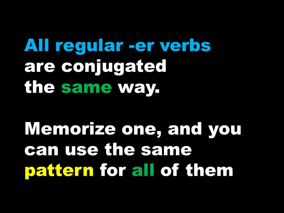 All regular -er verbs are conjugated the same way.