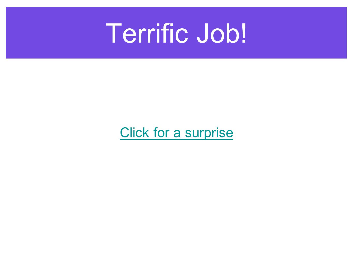 Terrific Job! Click for a surprise