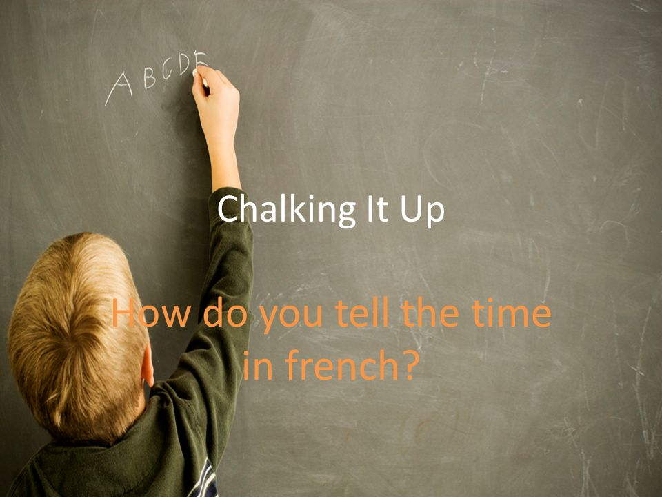 Chalking It Up How do you tell the time in french