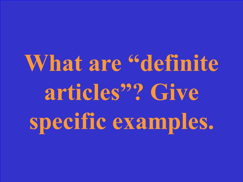 Indefinite articles refer to any person or object. a/an = un (m.) une (f.)