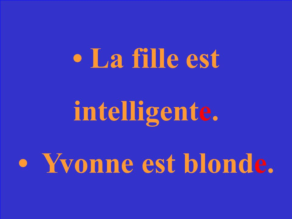 Comment dit-on ( The girl is smart. Yvonne is blond.) en français