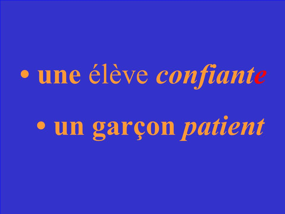 Comment dit-on (a confident student (f), a patient boy) en français