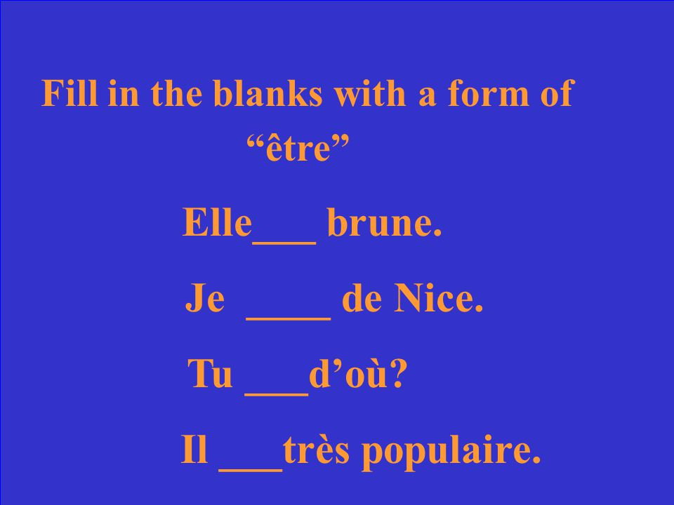 être = to be je suis = I am tu es = you are il /elle est = he/she is