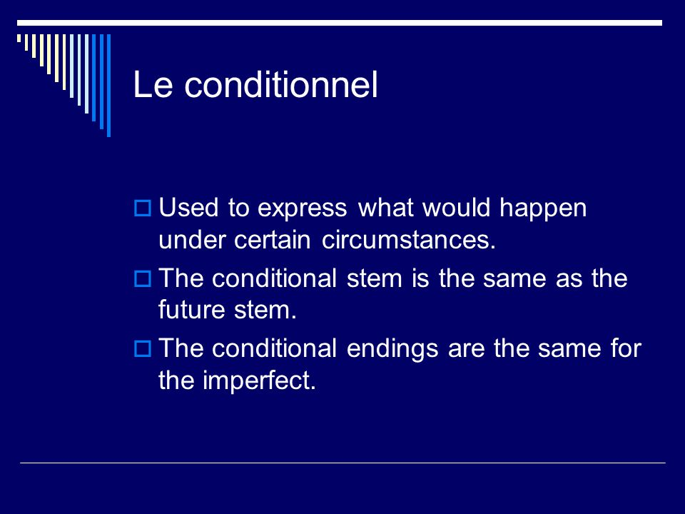 Le conditionnel Used to express what would happen under certain circumstances.