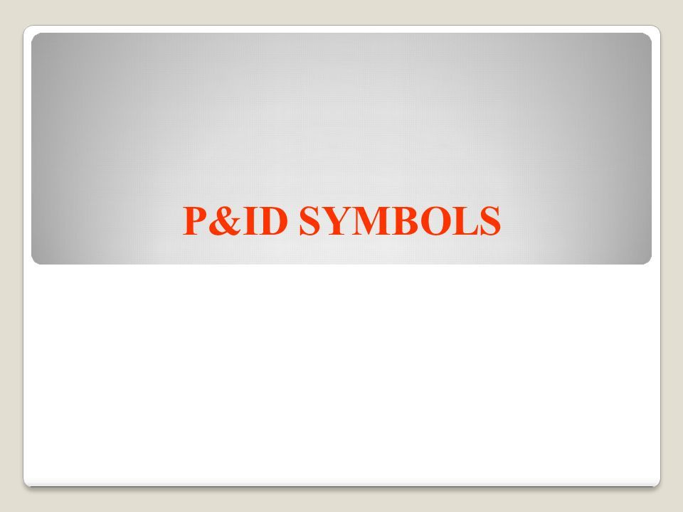 P&ID SYMBOLS. P&IDs Piping and Instrumentation Diagrams or simply ...