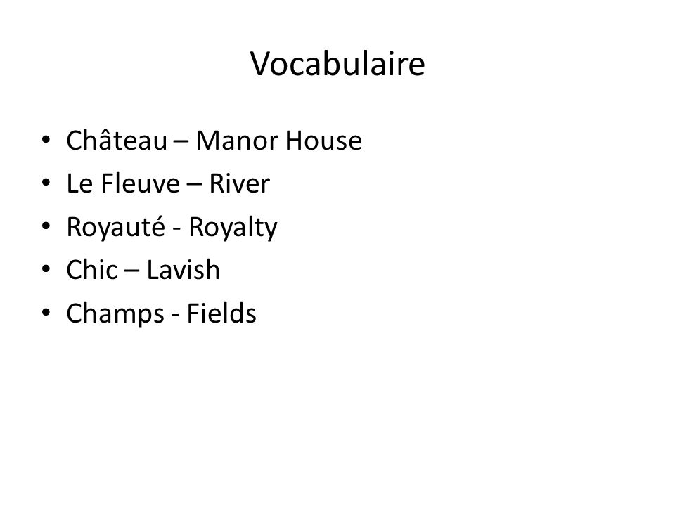 Vocabulaire Château – Manor House Le Fleuve – River Royauté - Royalty Chic – Lavish Champs - Fields