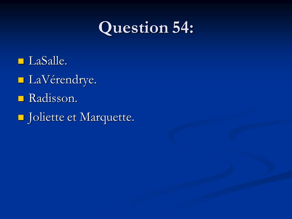 Question 54: LaSalle. LaSalle. LaVérendrye. LaVérendrye.