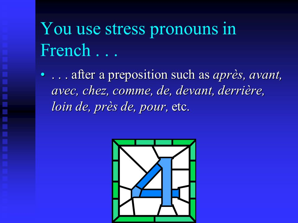You use stress pronouns in French......