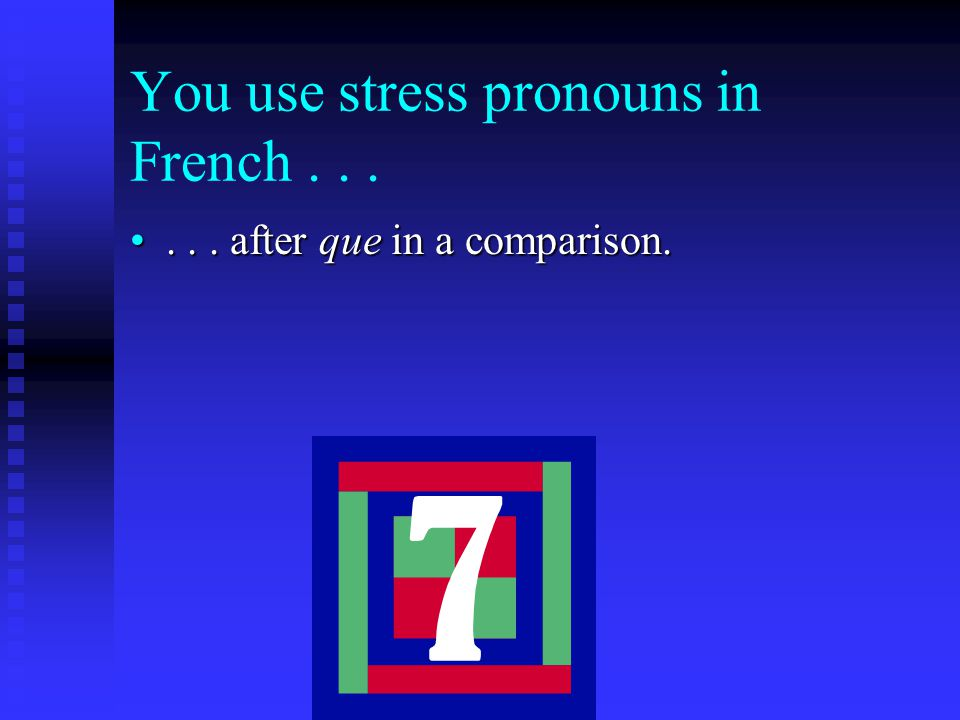 You use stress pronouns in French after que in a comparison.... after que in a comparison.